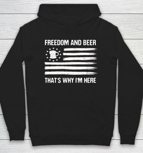 Beer Lover Funny Shirt Freedom and Beer That's Why I Here Hoodie 1