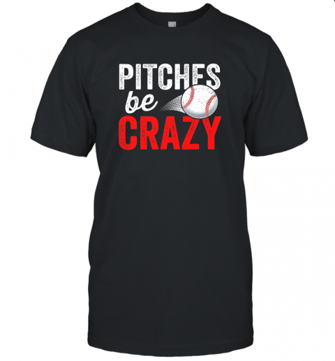 Pitches Be Crazy Baseball Shirt Funny Pun Mom Dad Adult Unisex Jersey Tee
