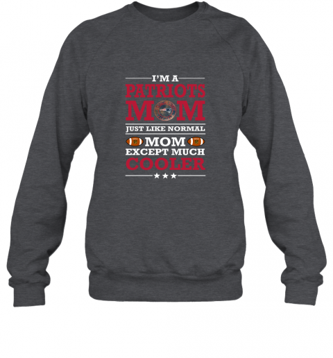 0anx i39 m a patriots mom just like normal mom except cooler nfl sweatshirt 35 front dark heather