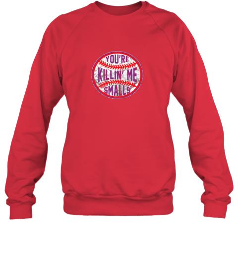zpvp you39 re killin me smalls funny designer baseball sweatshirt 35 front red