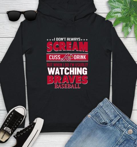 Atlanta Braves MLB I Scream Cuss Drink When I'm Watching My Team Youth Hoodie
