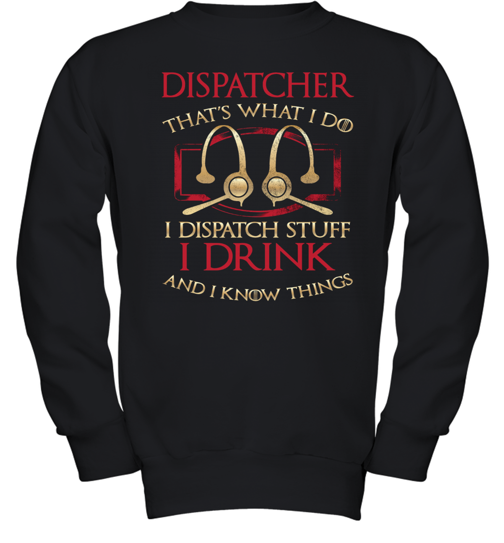 Dispatcher That'S What I Do I Dispatch Stuff I Drink And I Know Things Youth Sweatshirt