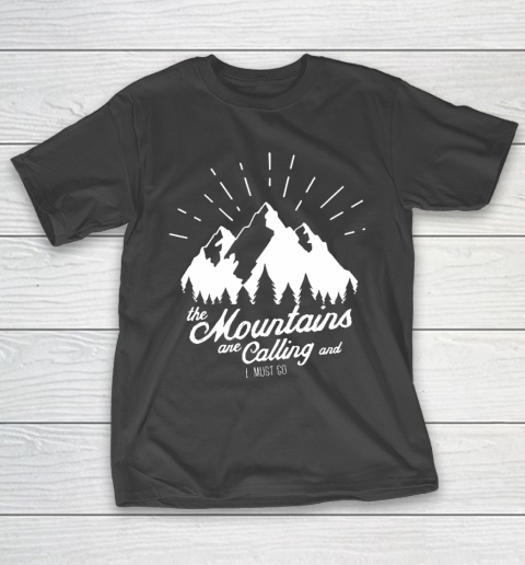 Funny Camping Shirt The Mountains are Calling and I must go T-Shirt