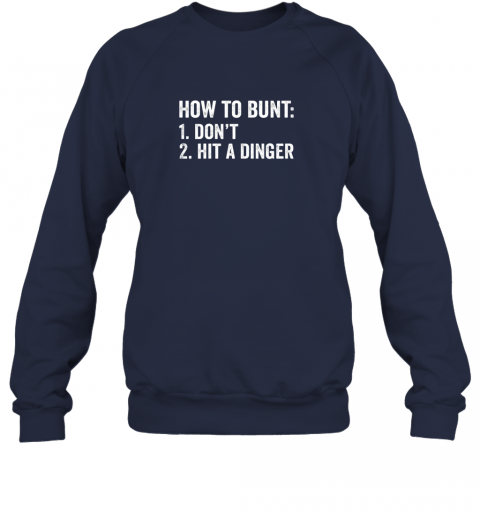 odq7 how to bunt 1 don39 t 2 hit a dinger shirt funny baseball sweatshirt 35 front navy