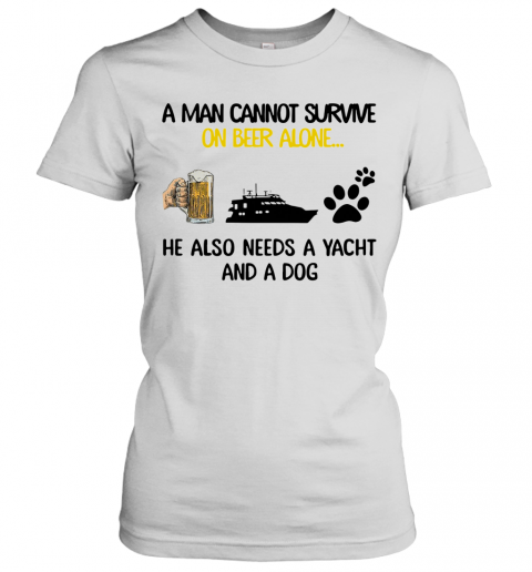 A Man Cannot Survive On Beer Alone He Also Needs A Yacht And A Dog shirt Women's T-Shirt