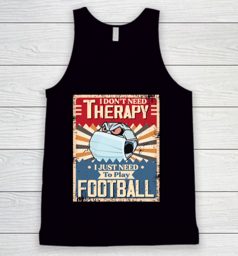 I Dont Need Therapy I Just Need To Play SOCCER Tank Top