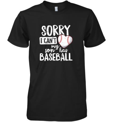 Sorry I Cant My Son Has Baseball Shirt Funny Mom Dad Premium Men's T-Shirt