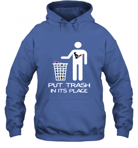 Houston Texans Put Trash In Its Place Funny NFL Hoodie