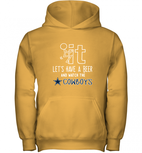 Fuck It Let's Have A Beer And Watch The Dallas Cowboys Youth Hoodie