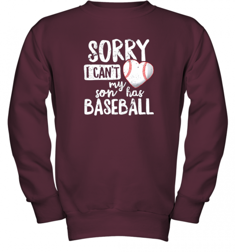4zhy sorry i cant my son has baseball shirt funny mom dad youth sweatshirt 47 front maroon