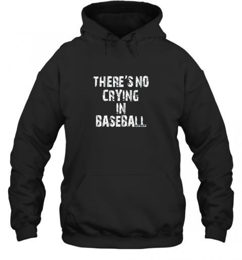 There's No Crying In Baseball Hoodie