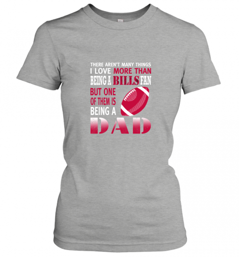 1ryd i love more than being a bills fan being a dad football ladies t shirt 20 front ash