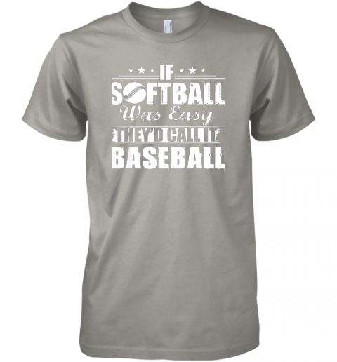 p0nk if softball was easy they39 d call it baseball premium guys tee 5 front light grey