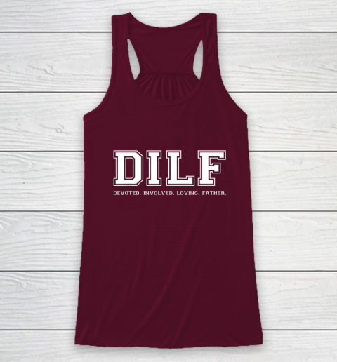 DILF Shirt Dad Shirt DILF Devoted Involved Loving Father Quote Racerback Tank 2