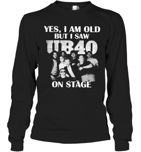 Yes I Am Old But I Saw UB40 On Stage Long Sleeve T-Shirt