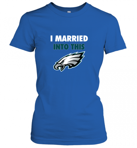 lwwx i married into this philadelphia eagles football nfl ladies t shirt 20 front royal