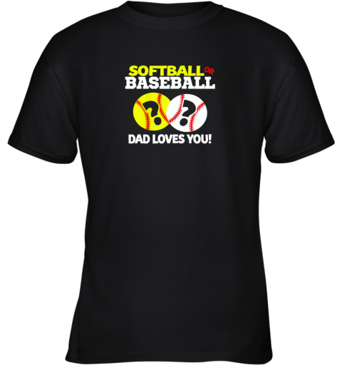 Softball or Baseball Dad Loves You Gender Reveal Youth T-Shirt