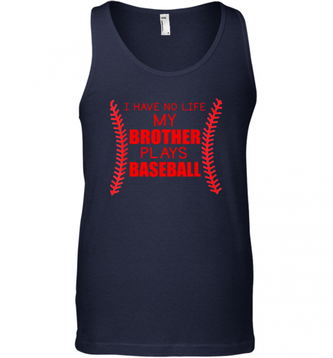 pxty i have no life my brother plays baseball unisex tank 17 front navy