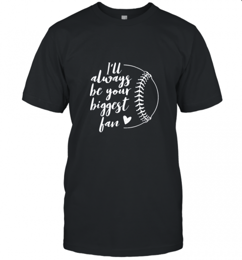 I'll Always be Your Biggest Baseball Fan Softball Gift Unisex Jersey Tee