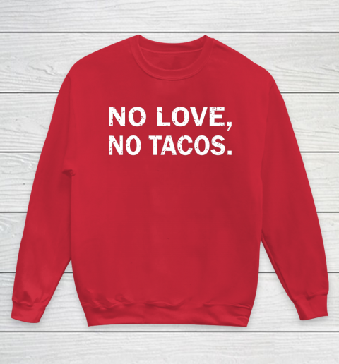 No Love, No Tacos La Carreta Mexican Grill Youth Sweatshirt 7