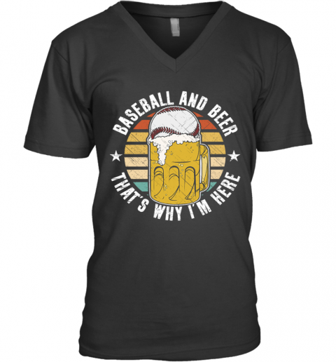 Baseball And Beer That's Why I'm Here V-Neck T-Shirt
