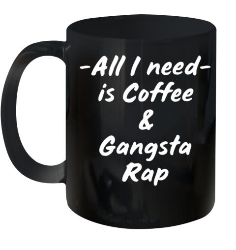 All I Need Is Coffee And Gangsta Rap Ceramic Mug 11oz