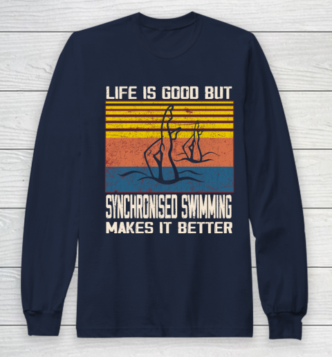Life is good but Synchronised swimming makes it better Long Sleeve T-Shirt 2