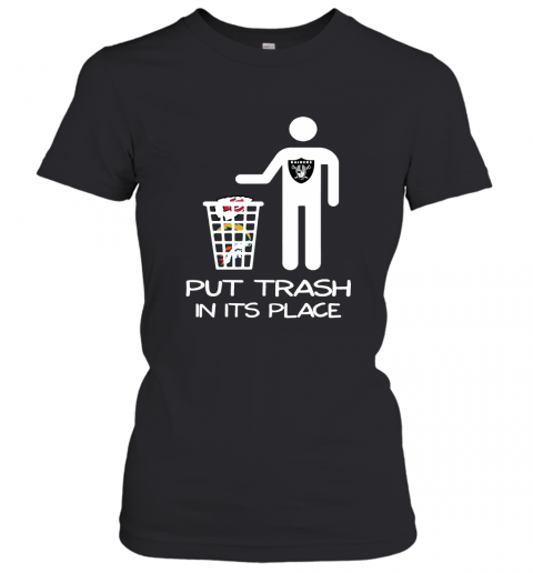 Oakland Raiders Put Trash In Its Place Funny NFL Women's T-Shirt