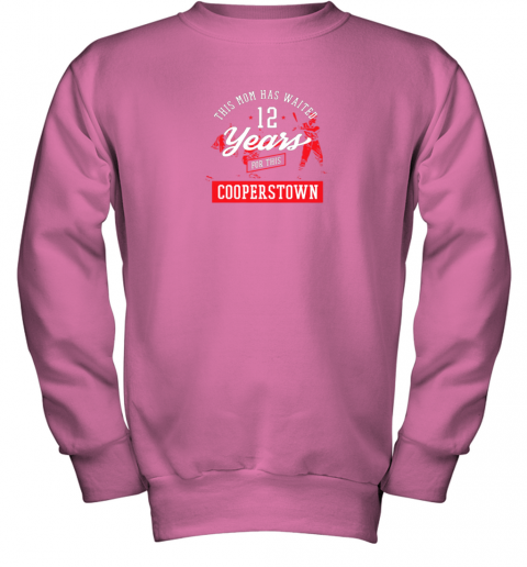 5xpo this mom has waited 12 years baseball sports cooperstown youth sweatshirt 47 front safety pink
