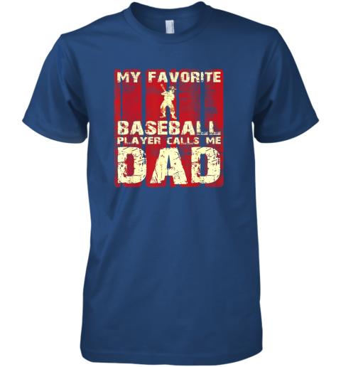 npzp mens my favorite baseball player calls me dad retro gift premium guys tee 5 front royal