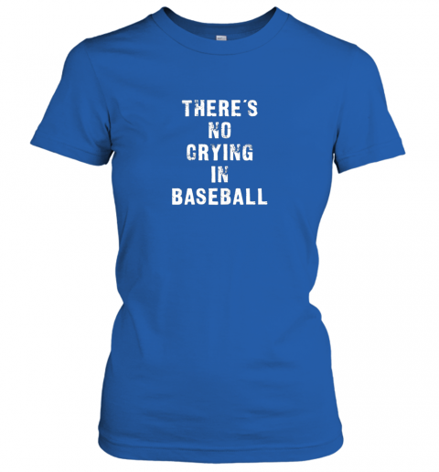 7lzo there39 s no crying in baseball funny ladies t shirt 20 front royal
