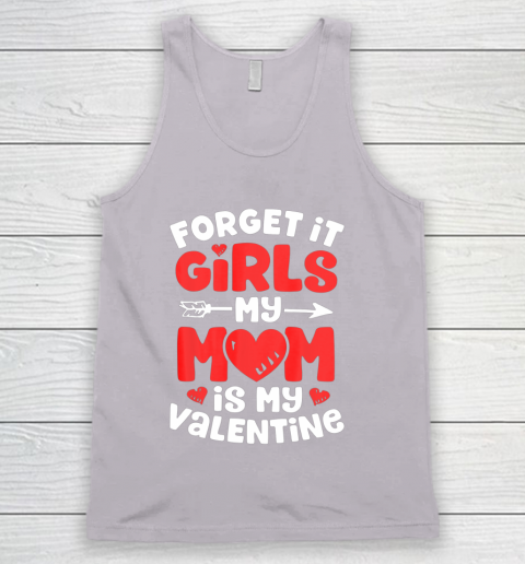 Forget It Girls My Mom Is My Valentine Valentines Day Tank Top 3
