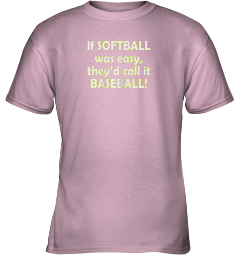 y0yr if softball was easy they39 d call it baseball funny youth t shirt 26 front light pink