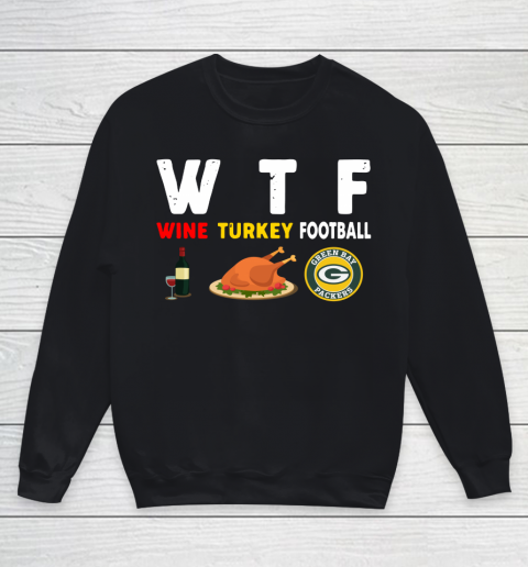 Green Bay Packers Giving Day WTF Wine Turkey Football NFL Youth Sweatshirt