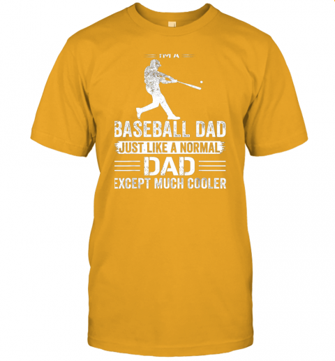 fnt3 mens i39 m a baseball dad like a normal dad just much cooler jersey t shirt 60 front gold