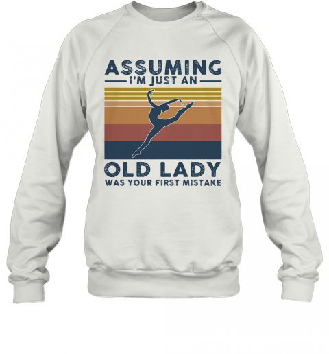 Ballet Assuming I'M Just An Old Lady Was Your First Mistake Vintage Sweatshirt