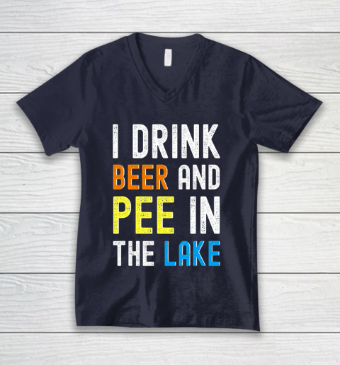 Beer Lover Funny Shirt I Drink Beer I Pee In The Lake Funny Summer Vacation V-Neck T-Shirt 2