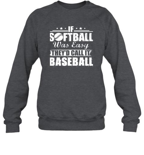 uzrz if softball was easy they39 d call it baseball sweatshirt 35 front dark heather