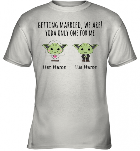 Getting Married, We Are! Yoda Only One For Me Personalized Youth T-Shirt