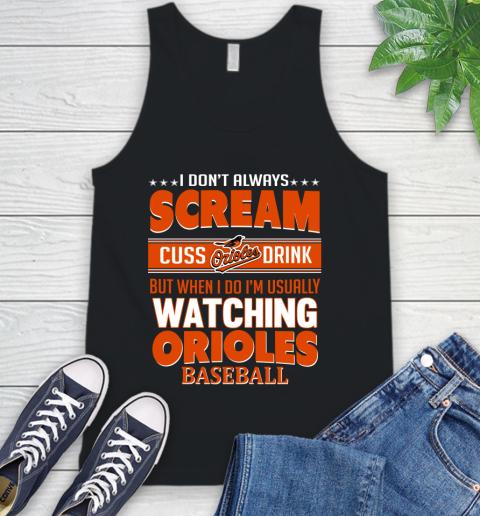 Baltimore Orioles MLB I Scream Cuss Drink When I'm Watching My Team Tank Top