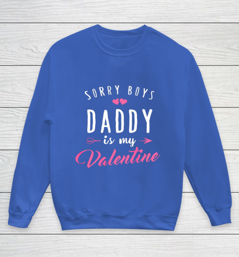 Sorry Boys Daddy Is My Valentine T Shirt Girl Love Funny Youth Sweatshirt 6