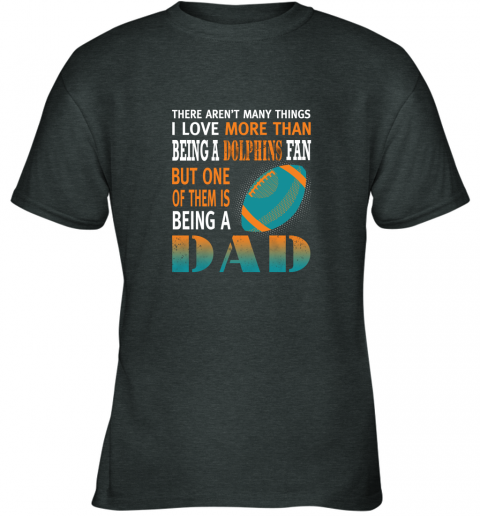 emme i love more than being a dolphins fan being a dad football youth t shirt 26 front dark heather
