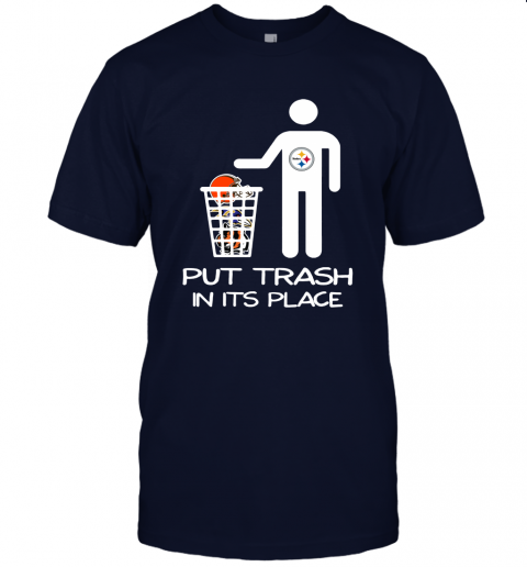 Pittburgs Steelers Put Trash In Its Place Funny NFL Unisex Jersey Tee