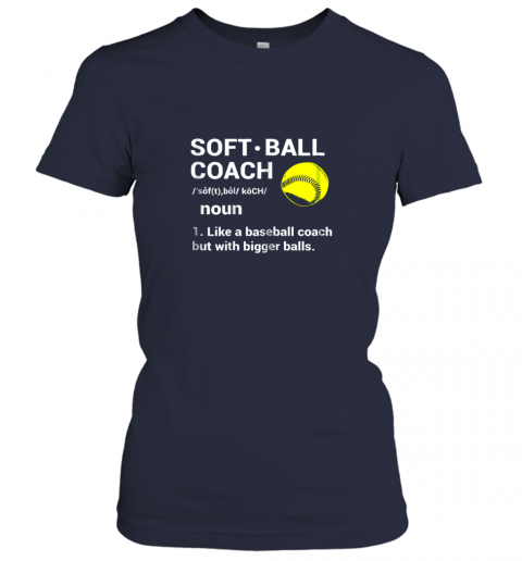 o0km soft ball coach like baseball bigger balls softball ladies t shirt 20 front navy