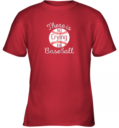 48j5 there is no crying in baseball little legue tball youth t shirt 26 front red