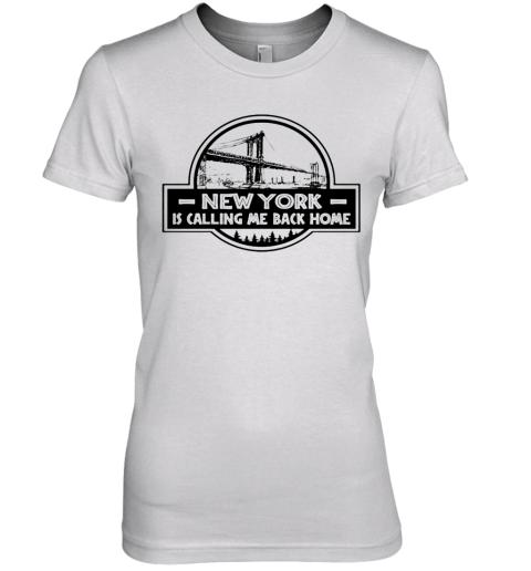 New York Is Calling Me Back Home Bridge Symbol Premium Women's T-Shirt