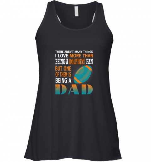 I Love More Than Being A Dolphins Fan Being A Dad Football Racerback Tank