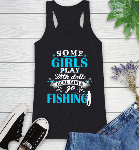 Some Girls Play With Dolls Real Girls Go Fishing Racerback Tank