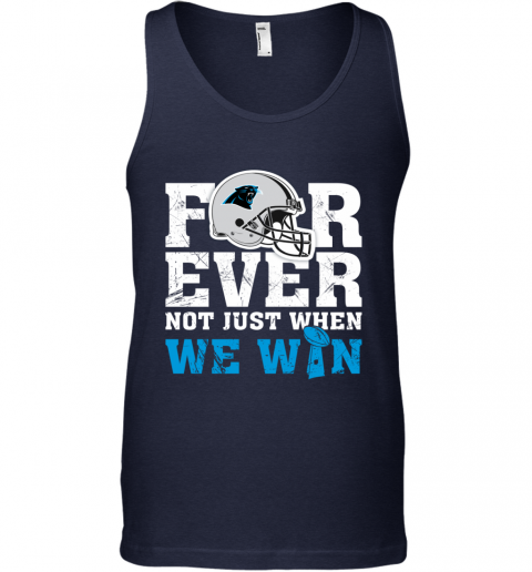 NFL Forever Carolina Panthers Not Just When WE WIN Tank Top