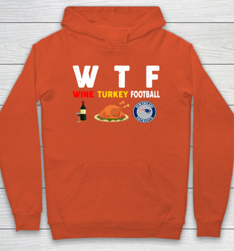 New England Patriots Giving Day WTF Wine Turkey Football NFL Hoodie 3